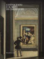 L' Ottocento e il mito di Correggio. Ediz. illustrata