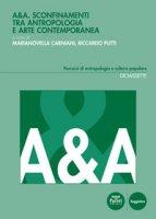 A&A. Sconfinamenti tra antropologiae arte contemporanea
