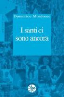 I santi ci sono ancora vol. IV - Domenico Mondrone