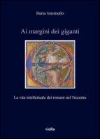 Ai margini dei giganti. La vita intellettuale dei romani nel Trecento (1305-1367 ca.) - Internullo Dario