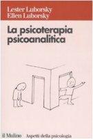 La psicoterapia psicoanalitica - Luborsky Lester,  Luborsky Ellen