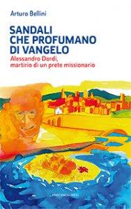Copertina di 'Sandali che profumano di Vangelo. Alessandro Dordi, martirio di un prete missionario'