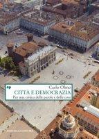 Città e democrazia. Per una critica delle parole e delle cose - Olmo Carlo