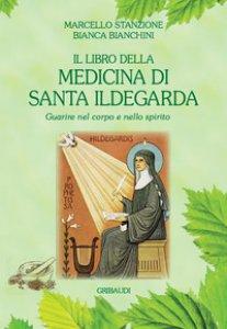 Copertina di 'Il libro della medicina di Santa Ildegarda. Guarire nel corpo e nello spirito'