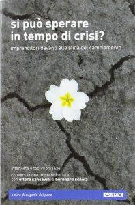 Copertina di 'Si può sperare in tempo di crisi?. Imprenditori davanti alla sfida del cambiamento.'