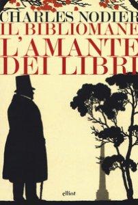 Copertina di 'Il bibliomane. L'amante dei libri'