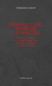 Copertina di 'Estremi d'odio, d'amore e d'amicizia. Giulietta, Dulcinea, Dù Lìniáng, Matteo Ricci e altre approssimazioni nel bene e nel male'