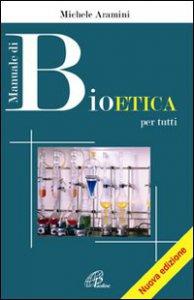 Copertina di 'Manuale di bioetica. Per tutti'