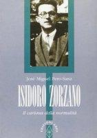 Isidoro Zorzano. Il carisma della normalità - Pero Sanz J. Miguel