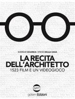 La recita dell'architetto. 1523 film e un videogioco - Scianca Giorgio, Della Casa Steve