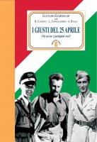 I giusti del 25 aprile. Chi uccise i partigiani eroi? - Garibaldi Luciano