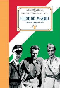 Copertina di 'I giusti del 25 aprile. Chi uccise i partigiani eroi?'