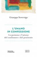 L'umano in confessione. La persona e l'azione del confessore e del penitente - Sovernigo Giuseppe