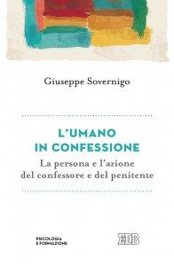 Copertina di 'L'umano in confessione. La persona e l'azione del confessore e del penitente'