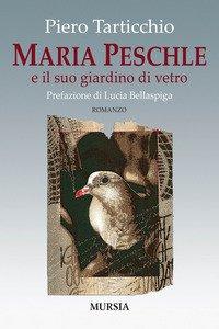 Copertina di 'Maria Peschle e il suo giardino di vetro'