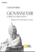 Giovanni XXIII. Il miracolo della bontà - Gunnar Riebs