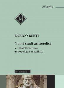 Copertina di 'Nuovi studi aristotelici. V: Dialettica, fisica, antropologia, metafisica.'