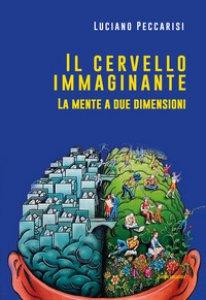 Copertina di 'Il cervello immaginante. La mente a due dimensioni'