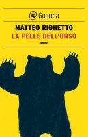 La pelle dell'orso - Matteo Righetto