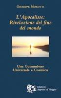 L' Apocalisse. Rivelazione del fine del mondo - Giuseppe Morotti
