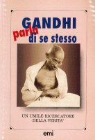 Gandhi parla di se stesso - Mohandas K. Gandhi