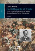 Un Gattopardo al fronte. 1916-1918: diario di guerra del soldato Giuseppe Garofalo Tomasi di Lampedusa - Di Rella Ivana
