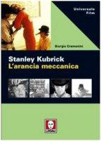 Stanley Kubrick. L'arancia meccanica - Cremonini Giorgio