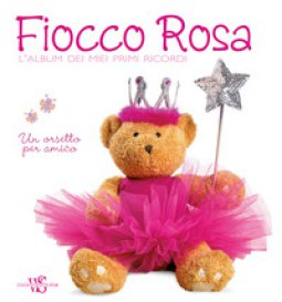 Copertina di 'Fiocco rosa. L'album dei miei primi ricordi. Un orsetto per amico. Ediz. illustrata'