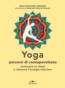 Copertina di 'Yoga percorsi di consapevolezza. Conoscere se stessi e ritrovare l'energia interiore'