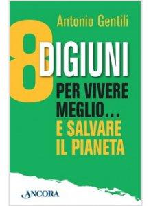Copertina di '8 digiuni per vivere meglio... e salvare il pianeta'