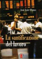 La santificazione del lavoro - José Luis Illanes