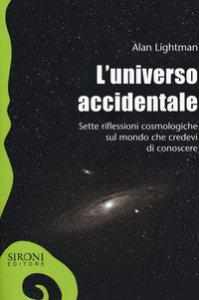 Copertina di 'L' universo accidentale. Sette riflessioni cosmologiche sul mondo che credevi di conoscere'