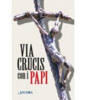 Via Crucis con i papi - Aa. Vv.