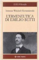 L'emerneutica di Emilio Betti - Wojciech Korzeniowski Ireneus