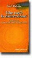 Che cos'è la risurrezione? Meditazioni sul venerdì santo e sulla Pasqua - Rahner Karl