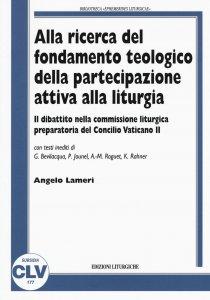 Copertina di 'Alla ricerca del fondamento teologico della partecipazione attiva alla liturgia'