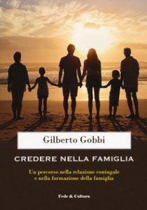 Copertina di 'Credere nella famiglia. Un percorso nella relazione coniugale e nella formazione della famiglia'