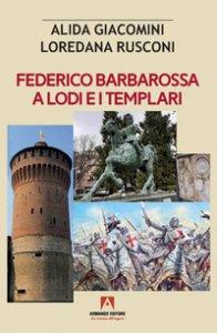 Copertina di 'Federico Barbarossa a Lodi e i Templari'