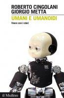 Umani e umanoidi - Roberto Cingolani, Giorgio Metta