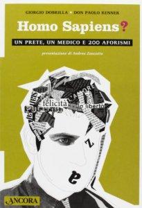 Copertina di 'Homo sapiens. Un prete, un medico e 200 aforismi'
