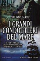 I grandi condottieri del mare. Le vere storie dei grandi uomini che hanno conquistato i sette mari - Da Frè Giuliano