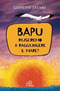 Copertina di 'Bapu riusciremo a raggiungere il mare?'