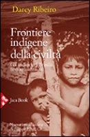 Frontiere indigene della civiltà - Ribeiro Darcy