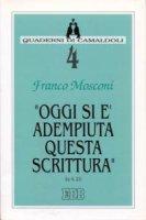 Oggi si è adempiuta questa Scrittura (Lc. 4, 21) - Mosconi Franco