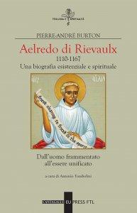 Copertina di 'Aelredo di Rievalux 1110-1167. Una biografia esistenziale e spirituale. Dall'uomo frammentato all'essere unificato'