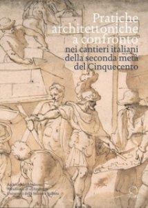 Copertina di 'Pratiche architettoniche a confronto nei cantieri italiani della seconda metà del Cinquecento'