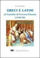 Greci e latini al Concilio di Ferrara (Firenze, 1438-39) - Chitarin Luigi