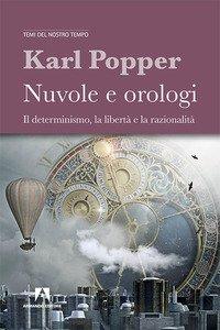 Copertina di 'Nuvole e orologi. Il determinismo, la libertà e la razionalità'