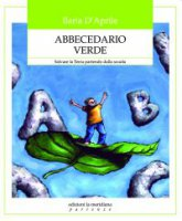 Abbecedario verde. Salvare la terra partendo dalla scuola - D'Aprile Ilaria