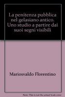 La penitenza pubblica nel gelasiano antico - Florentino Mariosvaldo